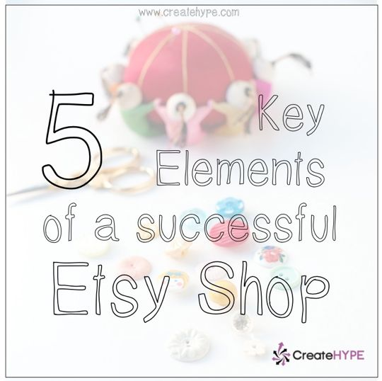 5 Key Elements of a Successful #Etsy Shop | Create Hype
