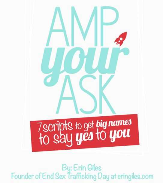 Amp Your Ask – 7 Scripts to Get Big Names to Say Yes to You