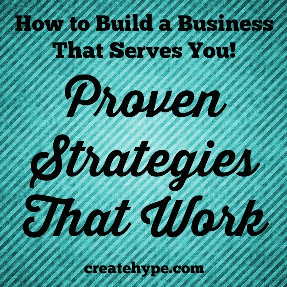 How to Build a Business That Serves You! Proven Strategies That Work