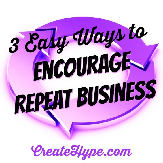 3 Easy Ways to Encourage Repeat Business