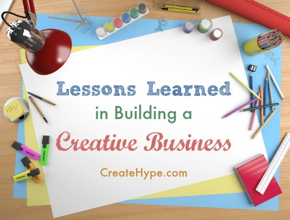 Lessons Learned in Building a Creative Business