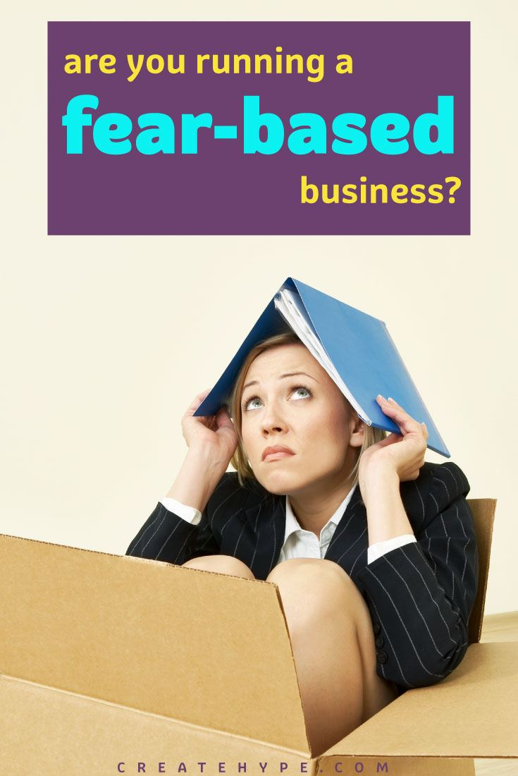 "When you operate your business from a place of fear, you're in a dangerous downward cycle of ""What If?"" thinking. Are you running a fear-based business?"