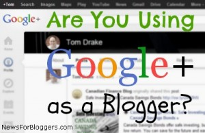 Are You Using Google+ as a Blogger?